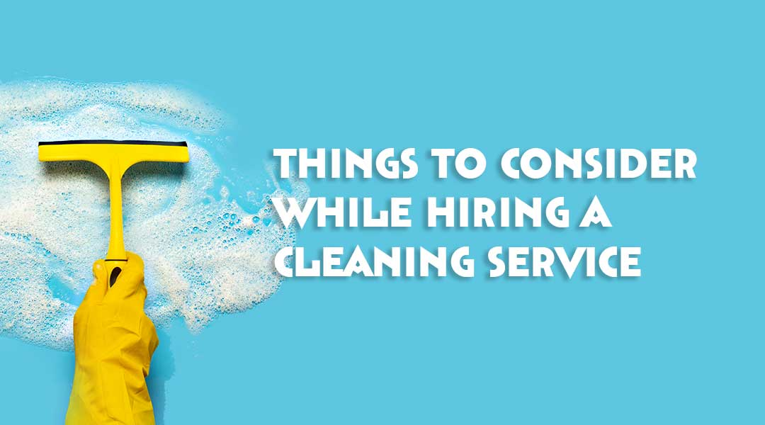 Things to Consider While Hiring a Cleaning Service